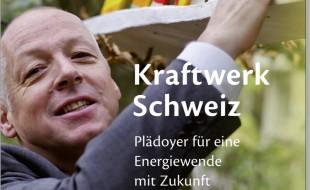 Kraftwerk Schweiz - Plädoyer für eine Energiewende mit Zukunft - A. Gunzinger